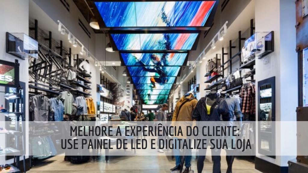 Melhore a experiência do cliente: use painel de led e digitalize sua loja;